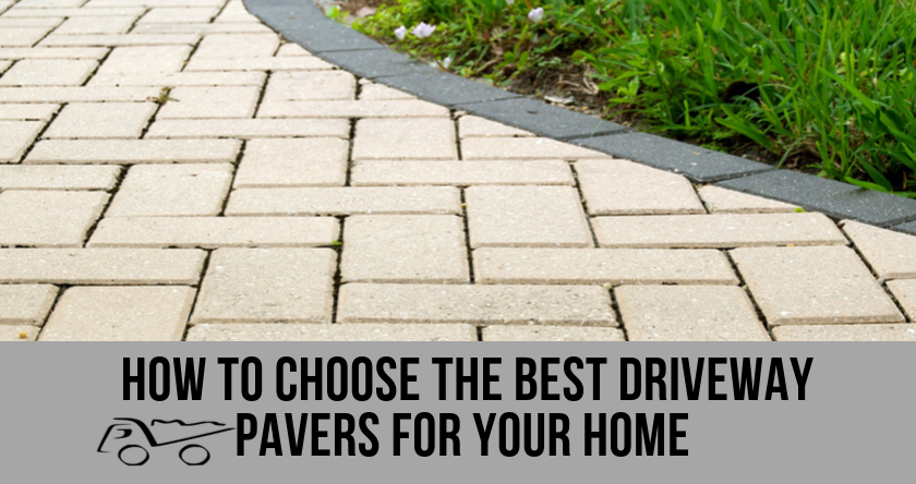 How to choose the best drive pavers for your home